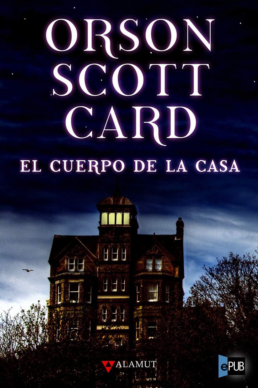 El cuerpo de la casa - Orson Scott Card