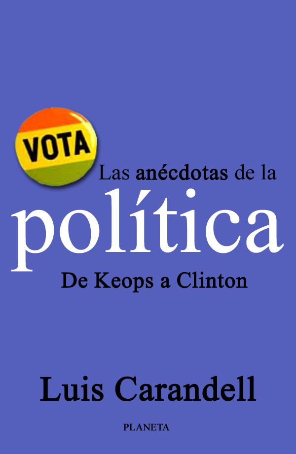 Las Anécdotas de la Política - Luis Carandell
