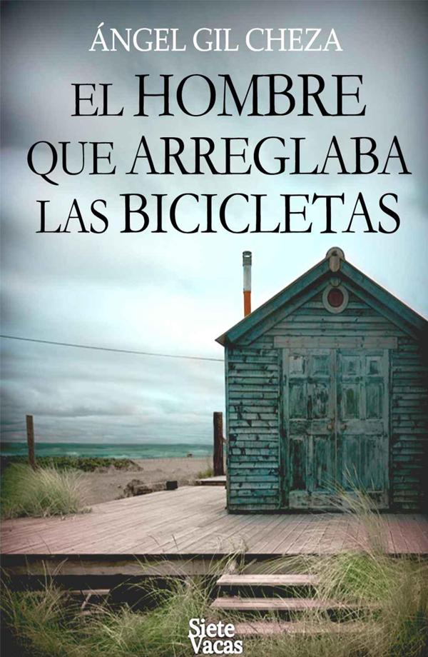 El Hombre que arreglaba las Bicicletas - Ángel Gil Cheza