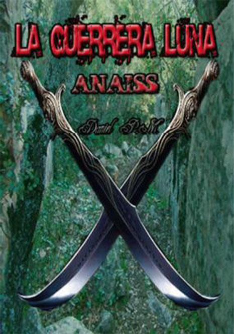 La Guerrera Luna Anaiss - Daniel Pizarroso Marmolejo - EldanYdalmaden