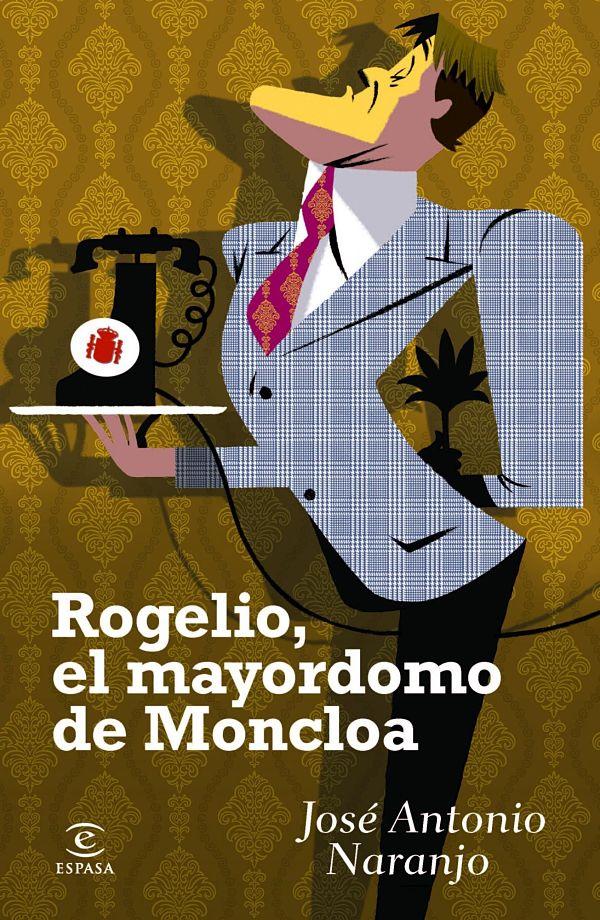 Rogelio, el Mayordomo de Moncloa - José Antonio Naranjo